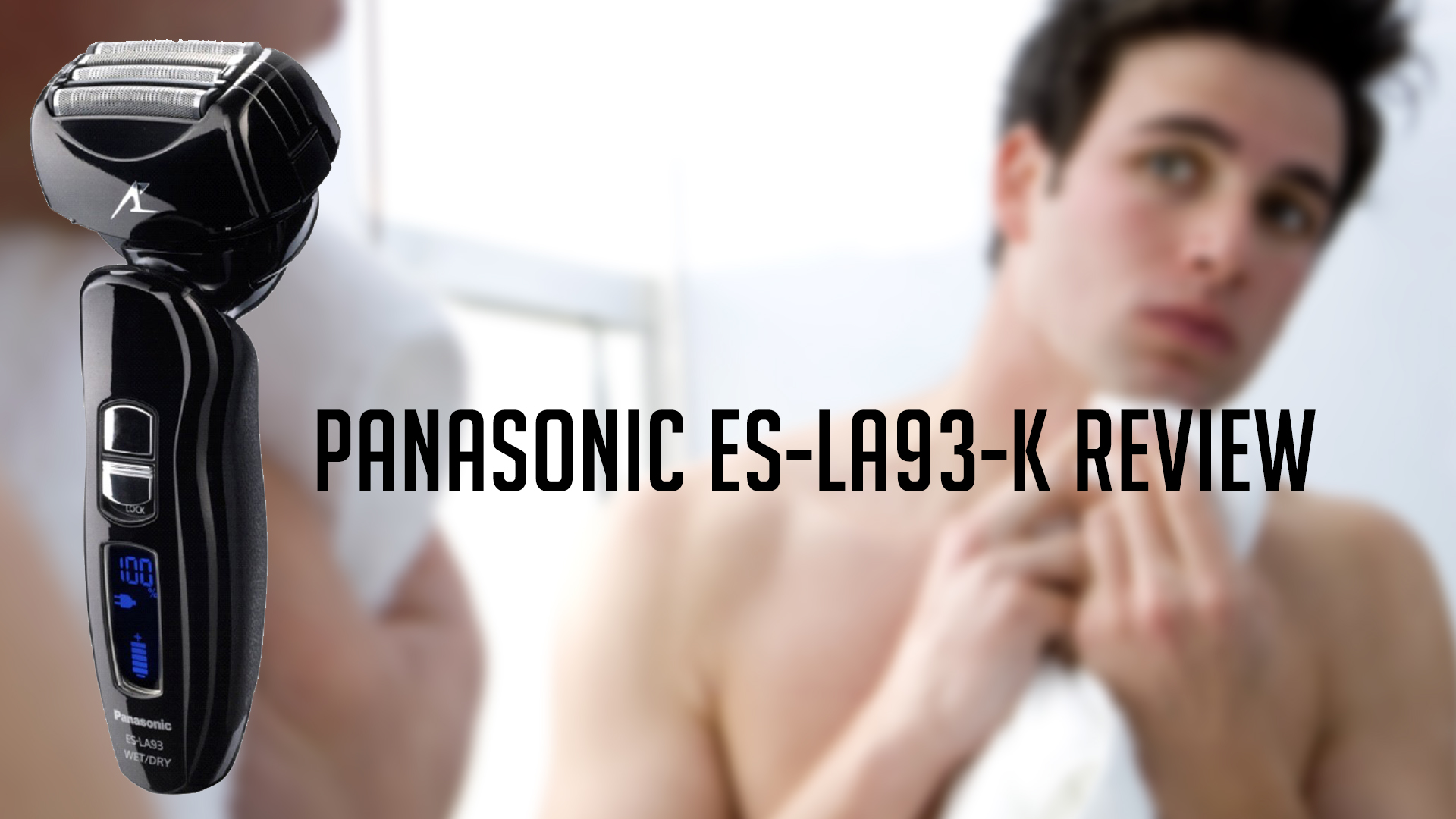 Panasonic ES-LA93-K Arc 4 Review