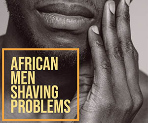 African Men Shaving Problems