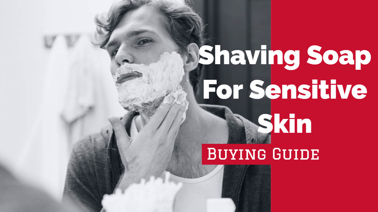 Best Shaving Soap for Sensitive Skin Buying Guide