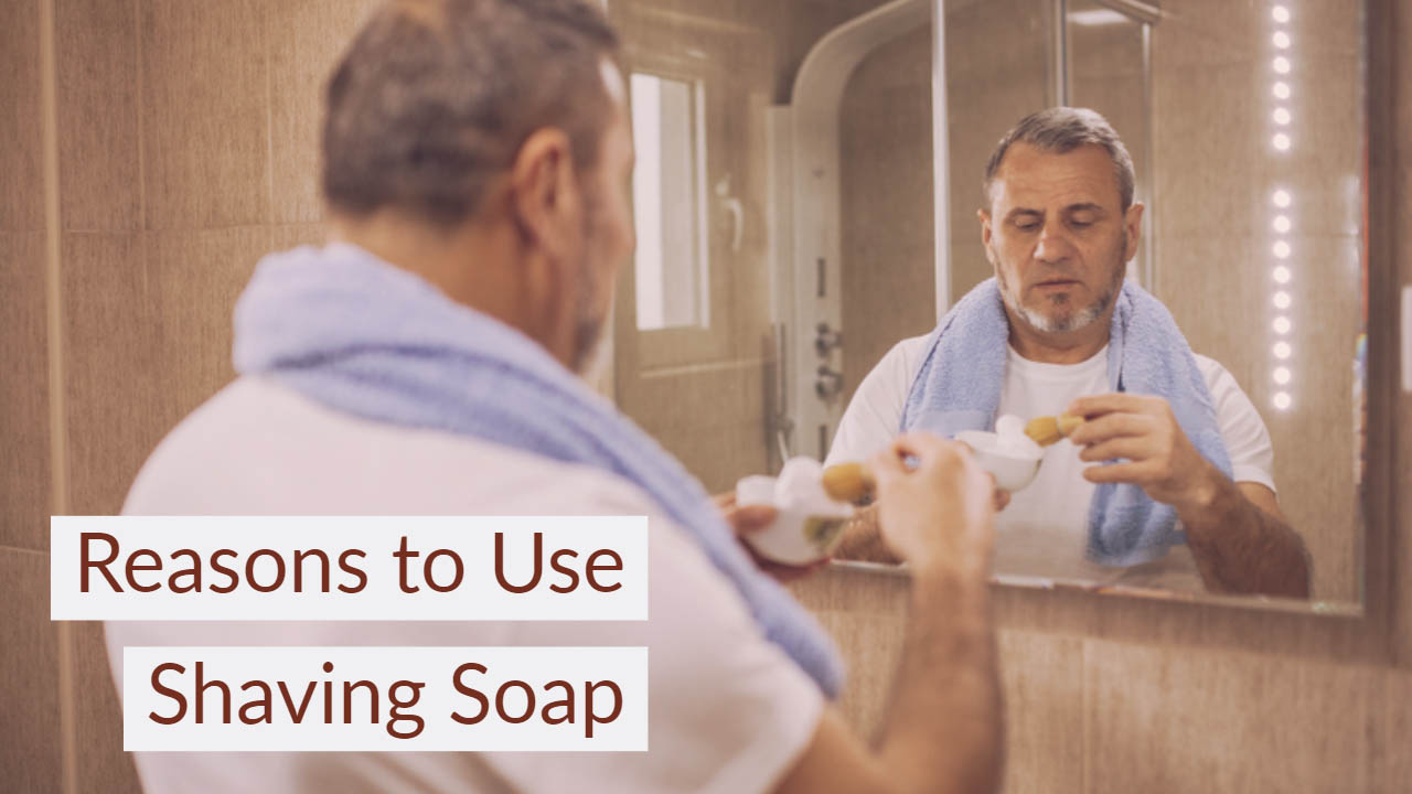 Reasons to Use Shaving Soap