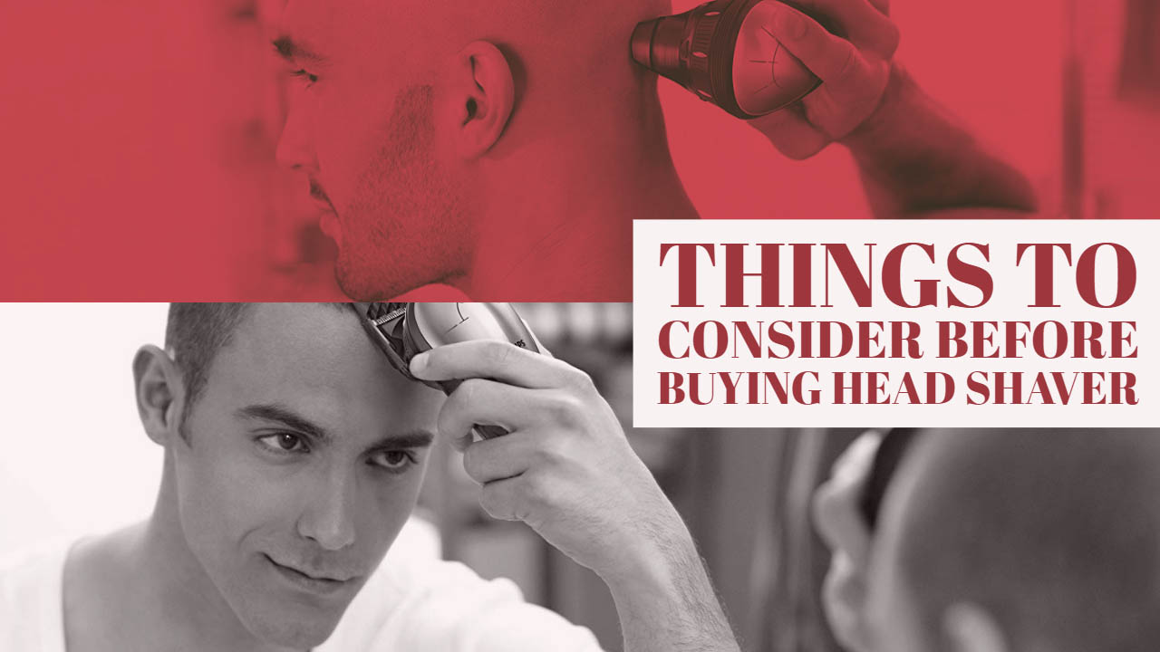 Things to Consider Before Buying Head Shaver
