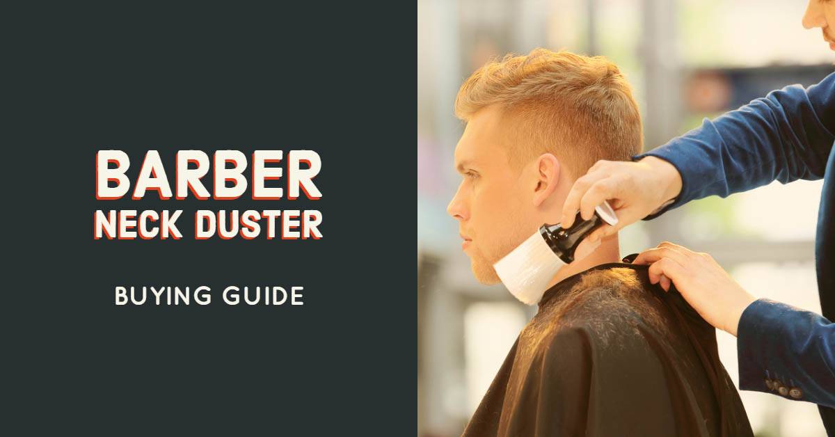 Barber Neck Duster Buying Guide