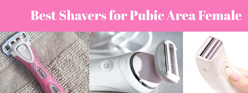 Best Shavers for Pubic Area Female 2019