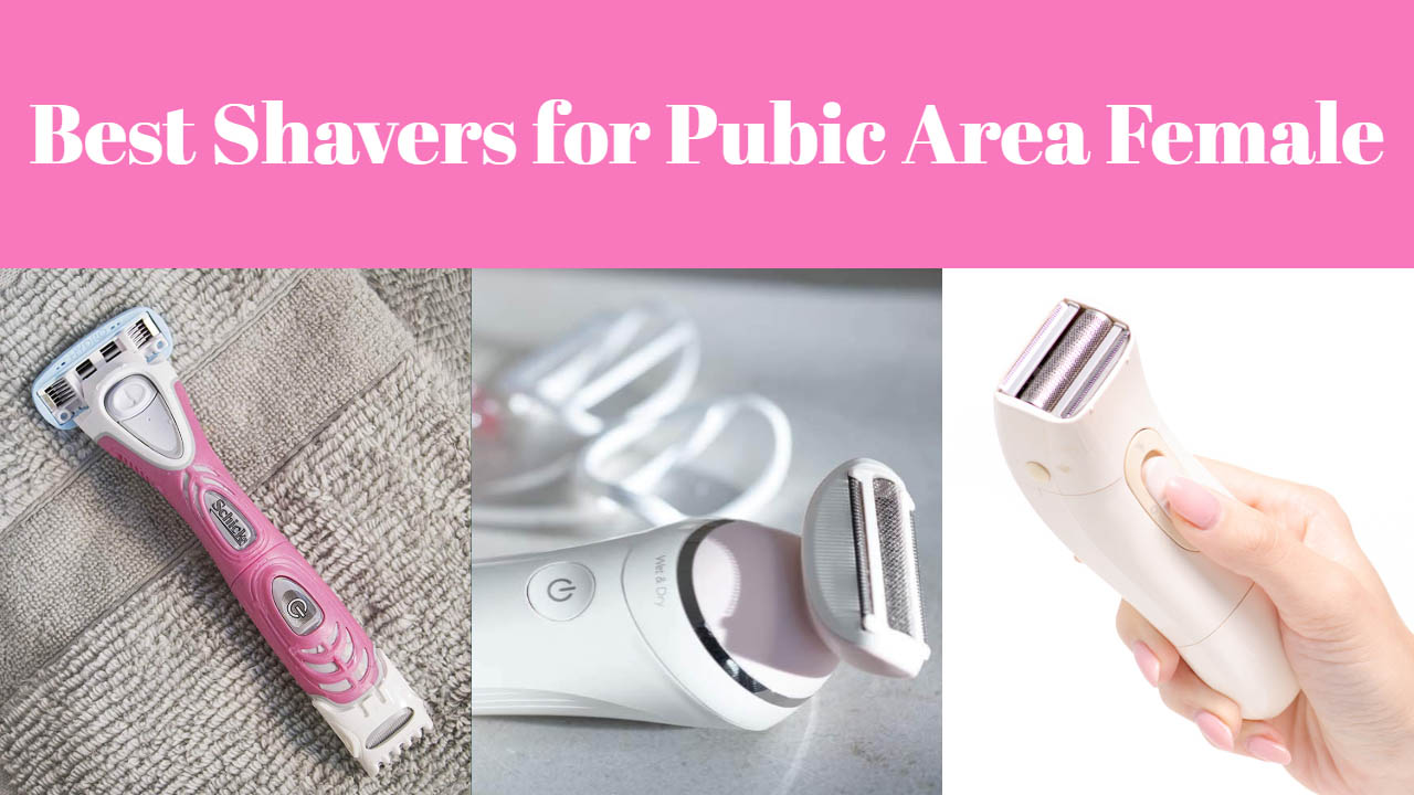 Best Shavers for Pubic Area Female