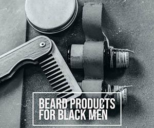 Best Beard Products for Black Men 2019 Get a Dream Beard