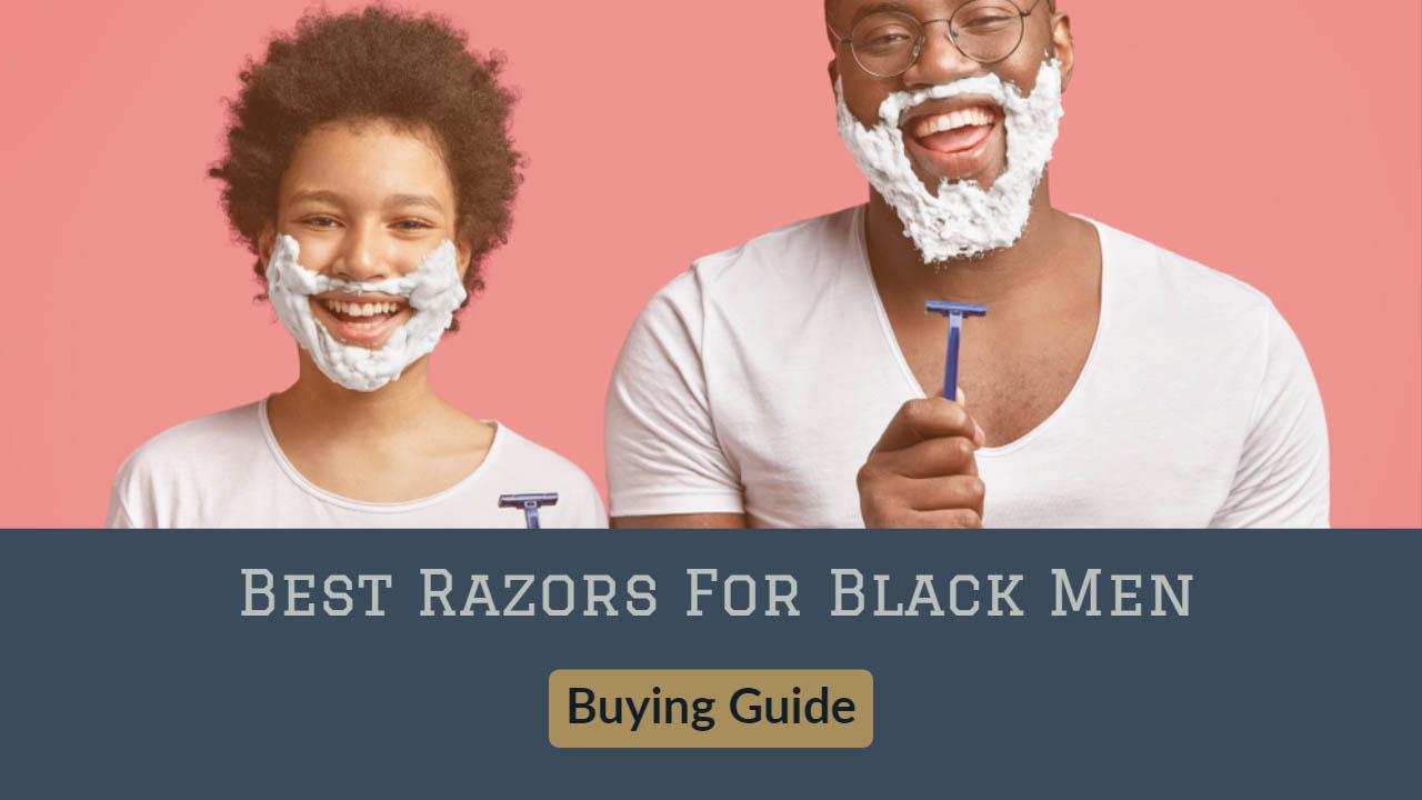 Best Razors For Black Men Buying Guide