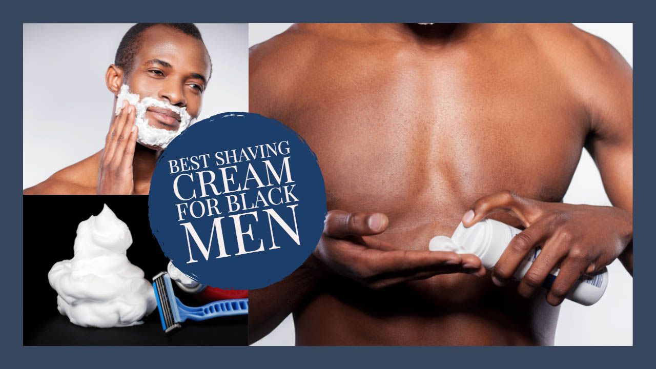 Best Shaving Cream for Black Men