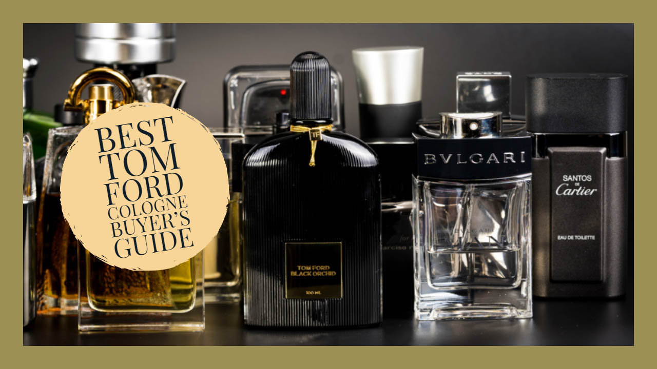 Best Tom Ford Cologne Buyers Guide