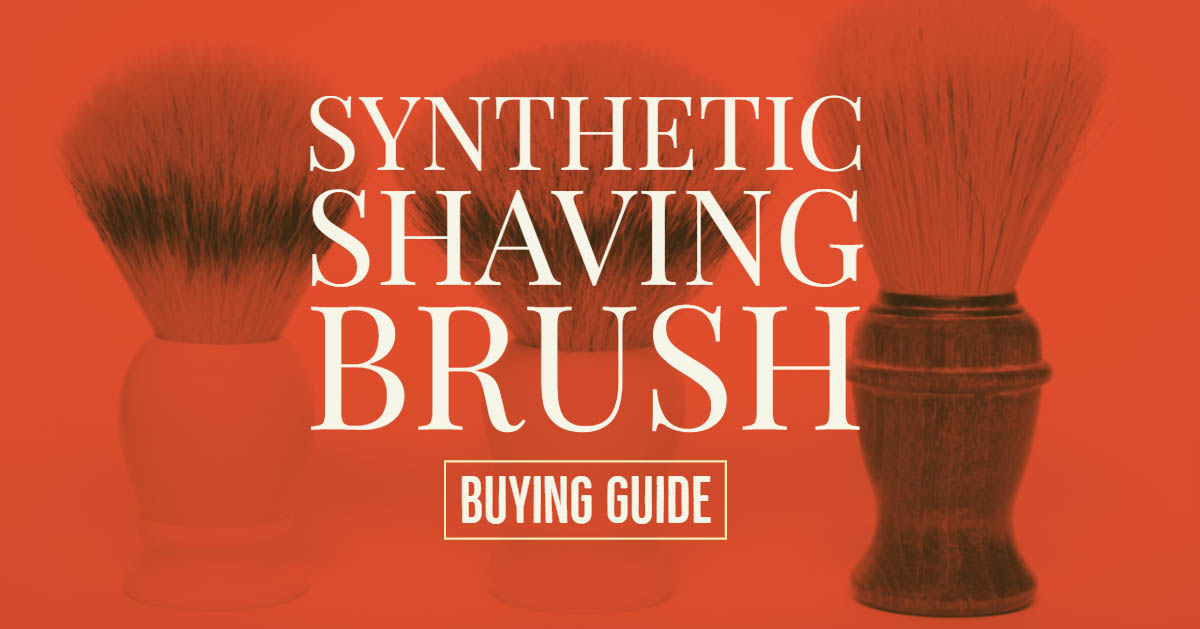 Synthetic Shaving Brush Buying Guide