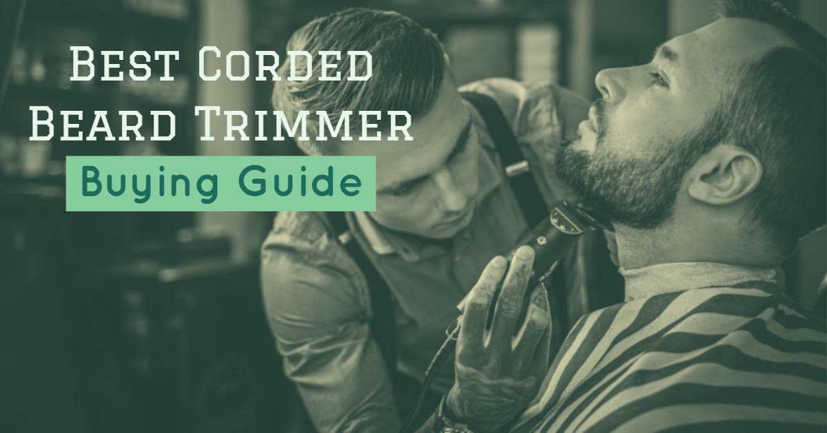 Best Corded Beard Trimmers 2019: To Get Perfect Macho Cuts