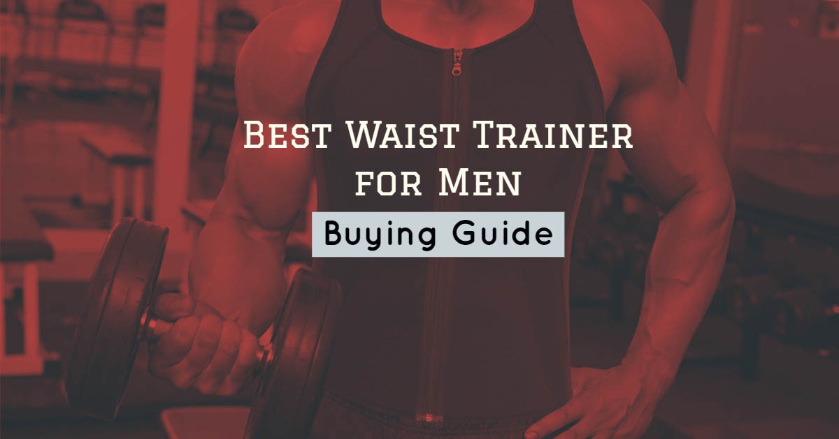 Best Waist Trainer for Men Buying Guide