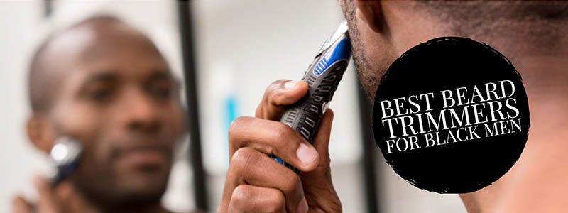 Best Beard Trimmers For Black Men