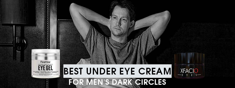Best Under Eye Cream for Men's Dark Circles