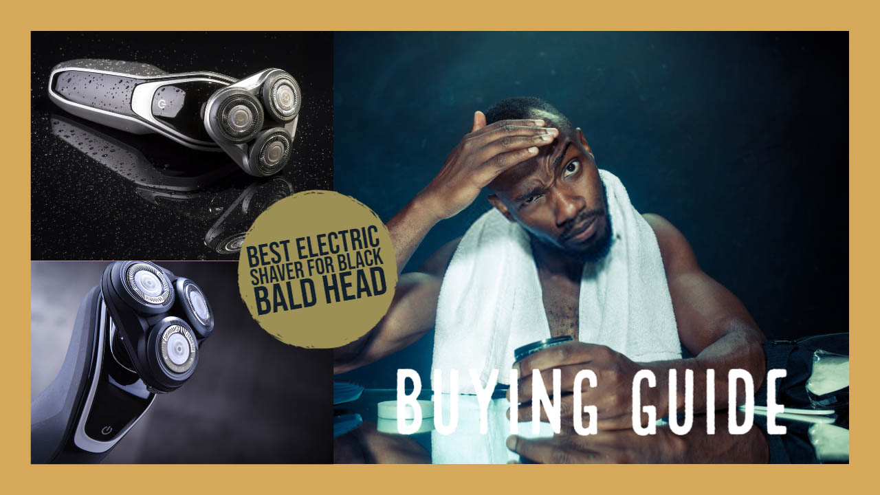 Best Electric Shaver For Black Bald Head Buying Guide