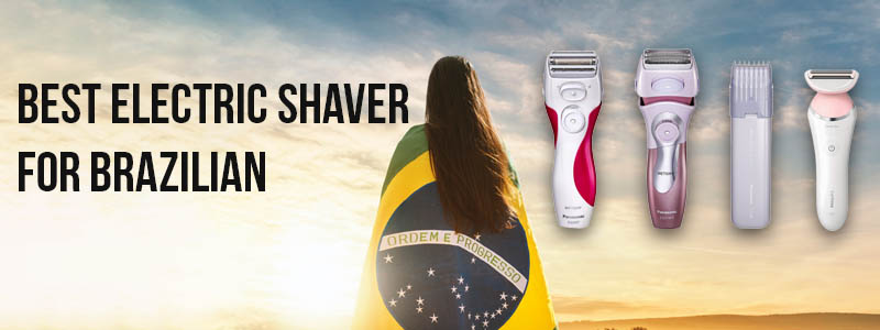 Best Electric Shaver For Brazilian