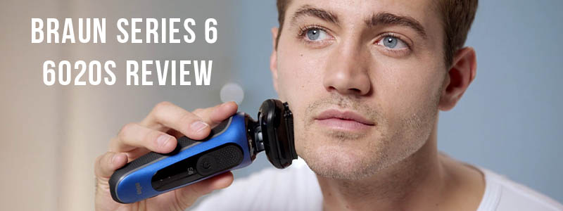 Braun Series 6 6020s review